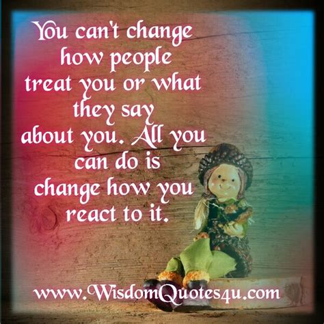 You can't change how people treat you - Wisdom Quotes